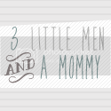 3 Little Men and A Mommy